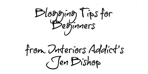 Blogging tips for beginners from Interiors Addict